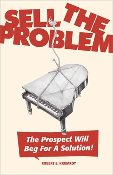 e-Book – Sell The Problem. The Prospect Will Beg For A Solution